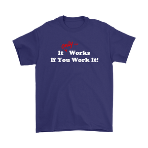 """It Only Works If You Work It!"" Recovery-theme unisex t-shirt"