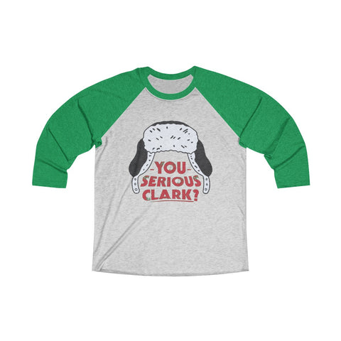 You Serious Clark? 3/4 Raglan Tee