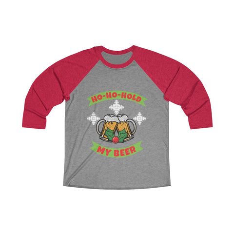 HO HO HOLD My Beer! 3/4 Raglan Tee