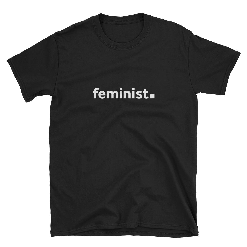 feminist. Unisex Tshirt for Feminists