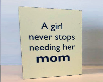 A Girl Never Stops Needing Her Mom - 9 inch