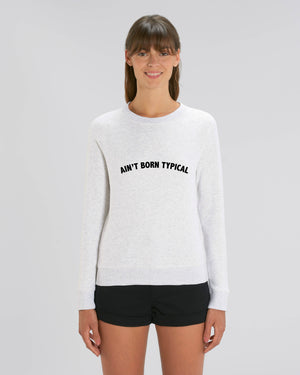 'AIN'T BORN TYPICAL' EMBROIDERED WOMEN'S ORGANIC COTTON SWEATSHIRT