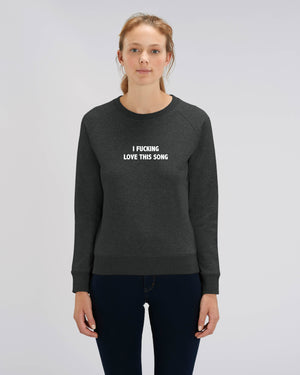 'I FUCKING LOVE THIS SONG' EMBROIDERED WOMEN'S ORGANIC COTTON SWEATSHIRT