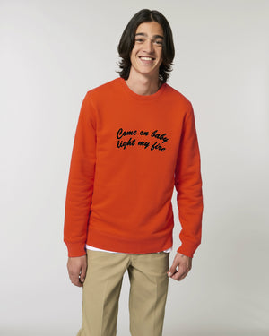 'COME ON BABY LIGHT MY FIRE' EMBROIDERED ORGANIC COTTON UNISEX SWEATSHIRT