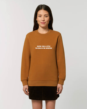 'MAYBE I WAS A LITTLE TOO WILD IN THE SEVENTIES' EMBROIDERED ORGANIC COTTON UNISEX SWEATSHIRT