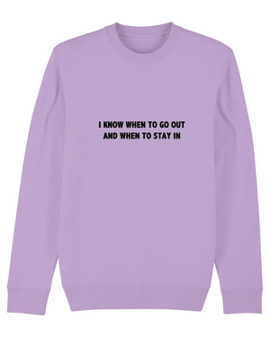 'I KNOW WHEN TO GO OUT AND WHEN TO STAY IN' EMBROIDERED ORGANIC COTTON UNISEX SWEATSHIRT