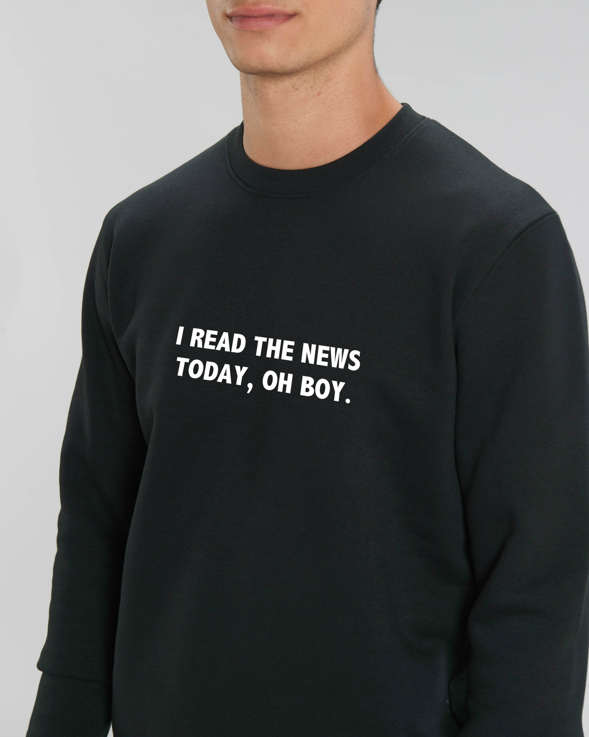 'I READ THE NEWS TODAY, OH BOY' EMBROIDERED ORGANIC COTTON UNISEX SWEATSHIRT