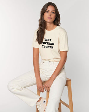 'TINA F*CKING TURNER' EMBROIDERED WOMEN'S MEDIUM FIT ORGANIC T-SHIRT
