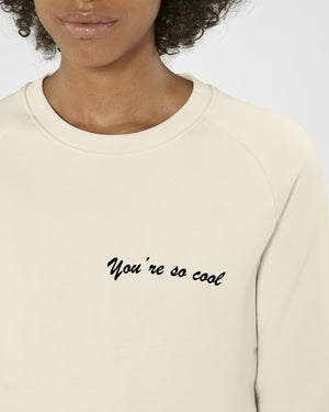 'YOU'RE SO COOL' LEFT CHEST EMBROIDERED WOMEN'S ORGANIC COTTON SWEATSHIRT