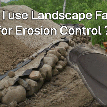 Can I use Landscape Fabric for Erosion Control?