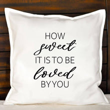 Load image into Gallery viewer, How Sweet It Is To Be Loved By You Pillow | Pillow Cover | Cushion Cover - Crystal Rose Design Co.