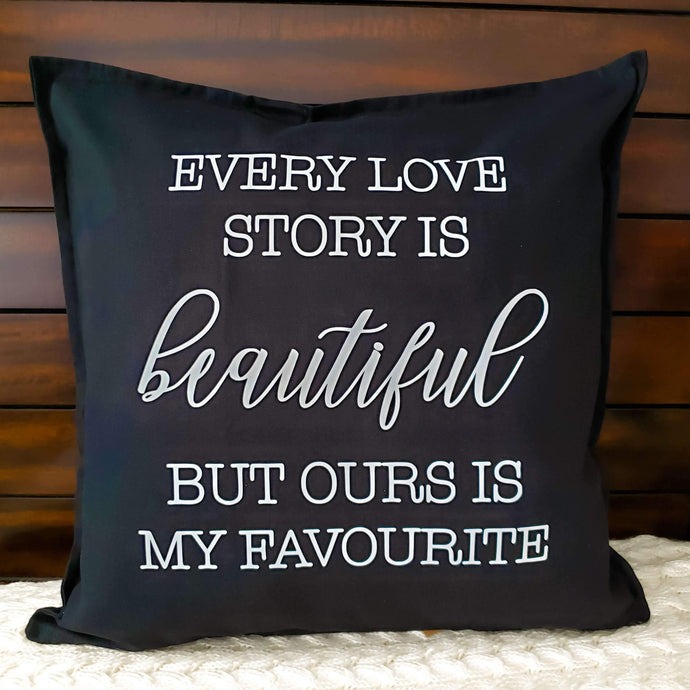 Every Love Story Is Beautiful But Ours Is My Favourite Pillow | Pillow Cover | Cushion Cover - Crystal Rose Design Co.