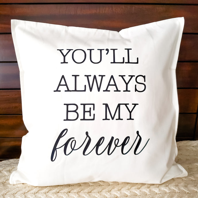 You'll Always Be My Forever Pillow | Pillow Cover | Cushion Cover - Crystal Rose Design Co.