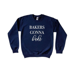 Bakers Gonna Bake Crewneck Sweater - Crystal Rose Design Co.
