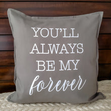 Load image into Gallery viewer, You'll Always Be My Forever Pillow | Pillow Cover | Cushion Cover - Crystal Rose Design Co.