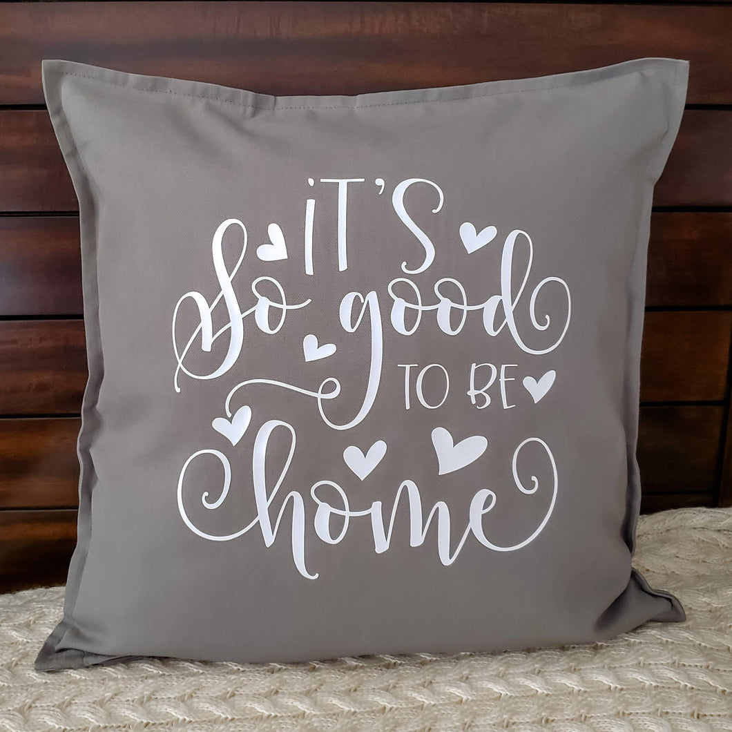 It's So Good To Be Home Pillow | Pillow Cover | Cushion Cover - Crystal Rose Design Co.