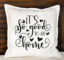 Load image into Gallery viewer, It's So Good To Be Home Pillow | Pillow Cover | Cushion Cover - Crystal Rose Design Co.
