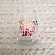 Load image into Gallery viewer, Momma Needs Wine - Wine Glass - Crystal Rose Design Co.
