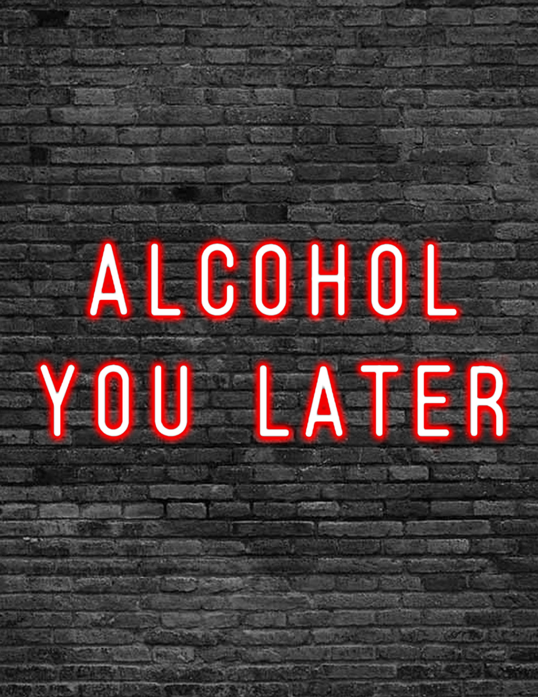 'ALCOHOL YOU LATER' Neon Sign