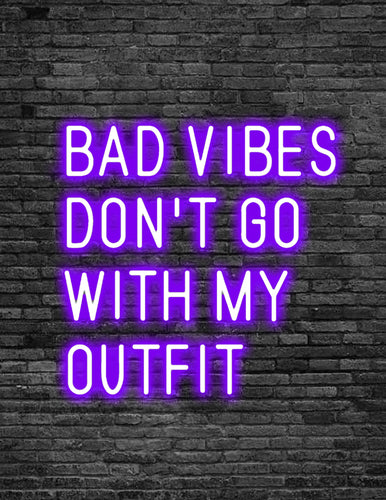 'BAD VIBES DON'T GO WITH MY OUTFIT' Neon Sign