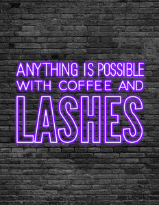 'ANYTHING IS POSSIBLE WITH COFFEE AND LASHES' Neon Sign