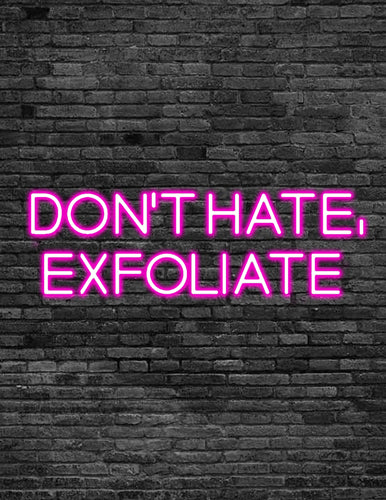 'DON'T HATE, EXFOLIATE' Neon Sign