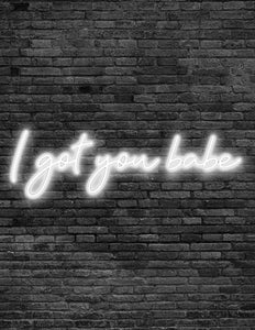 'I got you babe' Neon Sign