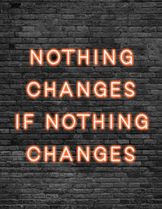 'NOTHING CHANGES IF NOTHING CHANGES' Neon Sign