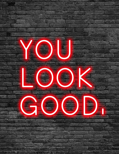 'YOU LOOK GOOD.' Neon Sign