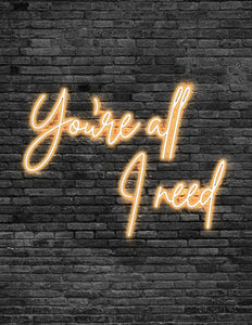 'You're all I need' Neon Sign
