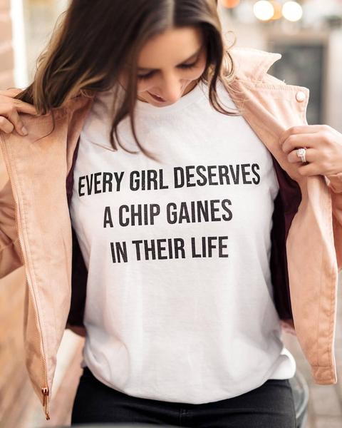 Chip Gains White T shirt Every Girl deserves a chip gaines in their life 6 Whiskey short sleeve cotton