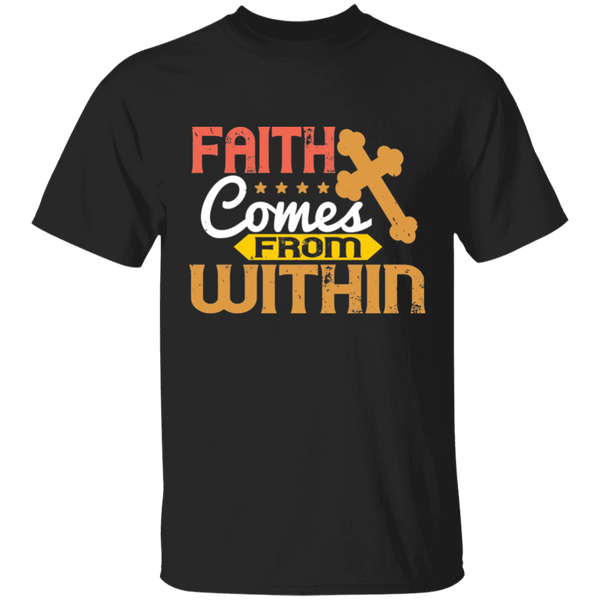 Faith comes from within T-Shirt - G500 5.3 oz. T-Shirt - Bible T-shirts - CustomTeesGifts