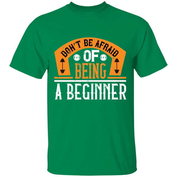 Don't be afraid of being a beginner Tee - G500 5.3 oz. T-Shirt Gym Collection - CustomTeesGifts