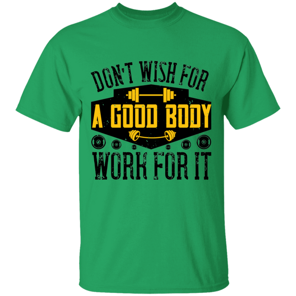 Don't wish for a good body work for it Tee - G500 5.3 oz. T-Shirt Gym Collection - CustomTeesGifts