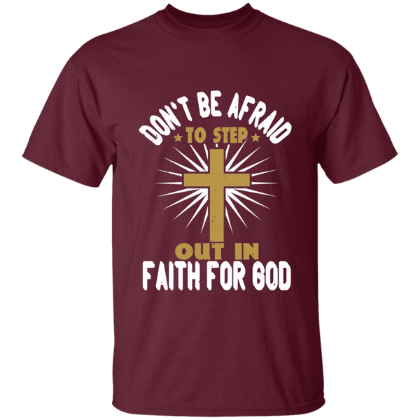 Don't be afraid to step out in faith for God T-Shirt - G500 5.3 oz. T-Shirt - Bible T-shirts - CustomTeesGifts