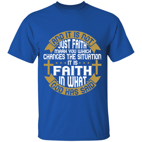 And it is not just faith, mark you, which changes the situation; it is faith in what God has said - G500 5.3 oz. T-Shirt - CustomTeesGifts