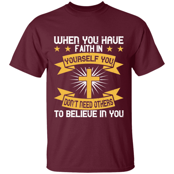 When you have faith in yourself you don't need others to believe in you - G500 5.3 oz. T-Shirt - CustomTeesGifts