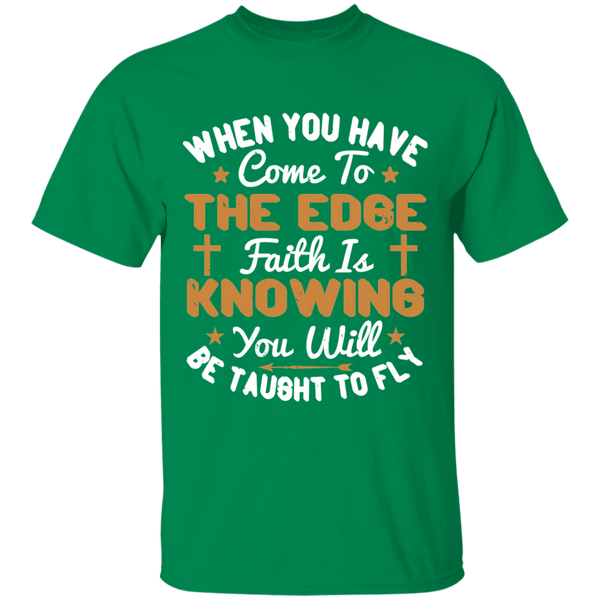 When you have come to the edge, faith is knowing you will be taught to fly - G500 5.3 oz. T-Shirt - CustomTeesGifts