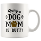 Being a Dog Mom is Ruff  - Dog Mom Coffee Mug - 11oz and 15oz Mug