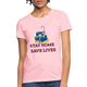 Stay Home, Save Lives - Women's T-Shirt - COVID-19 Awareness T-shirt