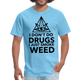 I DON'T DO DRUGS I JUST SMOKE WEED - Men's T-Shirt