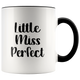 Little Miss Perfect - Colors on Handle & Rim of the Mug