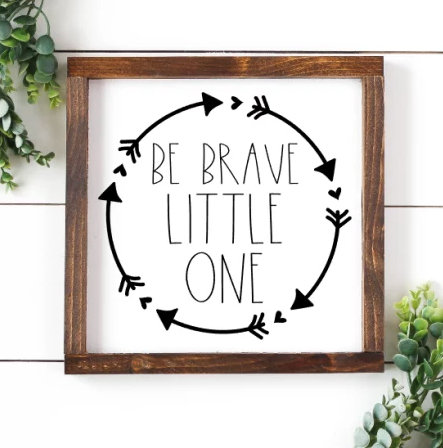 Be Brave Little One Wood Sign