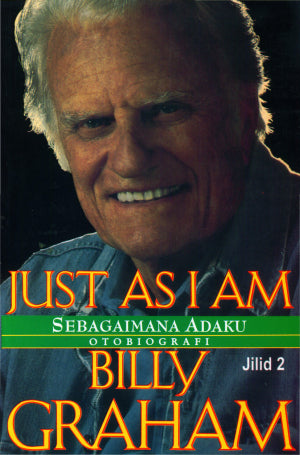 Sebagaimana Adaku - Otobiografi Billy Graham (Just As I Am) Jilid 2