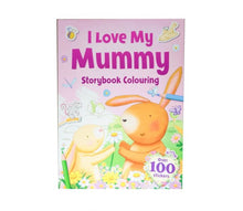 Load image into Gallery viewer, I Love My Mummy - Storybook Colouring With Over 100 Stickers