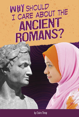 Why Should I Care About The - Ancient Romans?