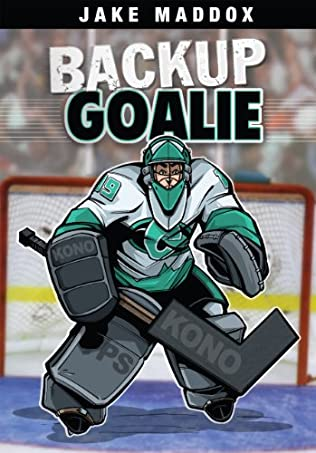 Backup Goalie by Jake Maddox