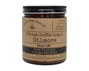 "I Drink Coffee Like A Gilmore - Infused With ""Fast-Talking & A Slight Addiction"""