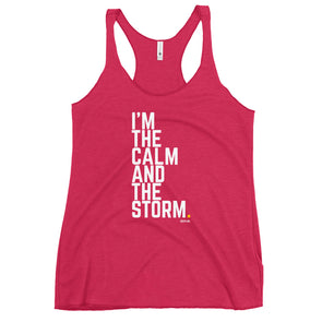 I'm The Calm And The Storm. - Women's Racerback Tank