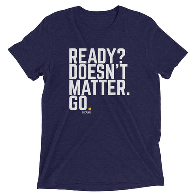 Ready? Doesn't Matter. Go. -  Navy Short Sleeve T-Shirt